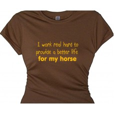 I work real hard to provide a better life for my horse
